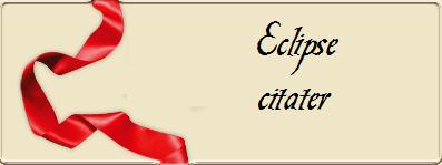eclipse citater